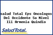 <i>salud Total Eps Oncologos Del Occidente Sa Nivel Iii Armenia Quindio</i>