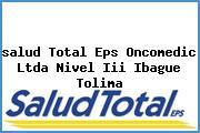 <i>salud Total Eps Oncomedic Ltda Nivel Iii Ibague Tolima</i>