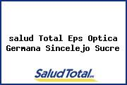 <i>salud Total Eps Optica Germana Sincelejo Sucre</i>