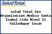 <i>salud Total Eps Organizacion Medica Santa Isabel Ltda Nivel Ii Valledupar Cesar</i>