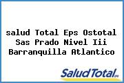 <i>salud Total Eps Ostotal Sas Prado Nivel Iii Barranquilla Atlantico</i>
