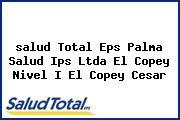 <i>salud Total Eps Palma Salud Ips Ltda El Copey Nivel I El Copey Cesar</i>