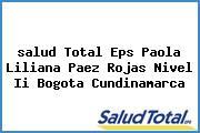 <i>salud Total Eps Paola Liliana Paez Rojas Nivel Ii Bogota Cundinamarca</i>