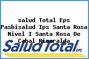 <i>salud Total Eps Pasbisalud Ips Santa Rosa Nivel I Santa Rosa De Cabal Risaralda</i>
