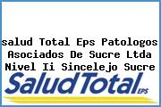 <i>salud Total Eps Patologos Asociados De Sucre Ltda Nivel Ii Sincelejo Sucre</i>
