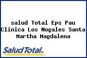 <i>salud Total Eps Pau Clinica Los Nogales Santa Martha Magdalena</i>