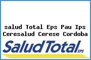 <i>salud Total Eps Pau Ips Ceresalud Cerese Cordoba</i>