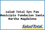 <i>salud Total Eps Pau Municipio Fundacion Santa Martha Magdalena</i>