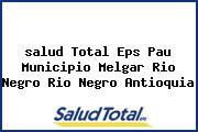 <i>salud Total Eps Pau Municipio Melgar Rio Negro Rio Negro Antioquia</i>