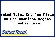 Teléfono y Dirección Salud Total Eps, Pau Plaza De Las Americas, Bogota, Cundinamarca