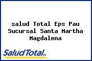<i>salud Total Eps Pau Sucursal Santa Martha Magdalena</i>