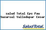 <i>salud Total Eps Pau Sucursal Valledupar Cesar</i>