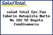 <i>salud Total Eps Pau Toberin Autopista Norte No 162 52 Bogota Cundinamarca</i>