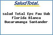 <i>salud Total Eps Pau Uab Florida Blanca Bucaramanga Santander</i>