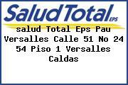 <i>salud Total Eps Pau Versalles Calle 51 No 24 54 Piso 1 Versalles Caldas</i>