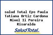 <i>salud Total Eps Paula Tatiana Ortiz Cardona Nivel Ii Pereira Risaralda</i>