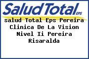 <i>salud Total Eps Pereira Clinica De La Vision Nivel Ii Pereira Risaralda</i>