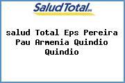 <i>salud Total Eps Pereira Pau Armenia Quindio Quindio</i>