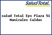 <i>salud Total Eps Plaza 51 Manizales Caldas</i>