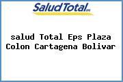 <i>salud Total Eps Plaza Colon Cartagena Bolivar</i>