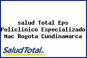 <i>salud Total Eps Policlinico Especializado Mac Bogota Cundinamarca</i>