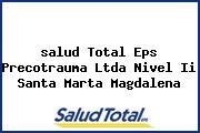 <i>salud Total Eps Precotrauma Ltda Nivel Ii Santa Marta Magdalena</i>