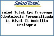 <i>salud Total Eps Prevenga Odontologia Personalizada Li Nivel Ii Medellin Antioquia</i>