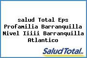 <i>salud Total Eps Profamilia Barranquilla Nivel Iiiii Barranquilla Atlantico</i>