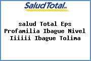 <i>salud Total Eps Profamilia Ibague Nivel Iiiiii Ibague Tolima</i>