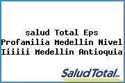 <i>salud Total Eps Profamilia Medellin Nivel Iiiiii Medellin Antioquia</i>