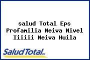 <i>salud Total Eps Profamilia Neiva Nivel Iiiiii Neiva Huila</i>