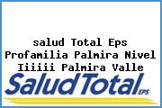 <i>salud Total Eps Profamilia Palmira Nivel Iiiiii Palmira Valle</i>