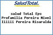 <i>salud Total Eps Profamilia Pereira Nivel Iiiiii Pereira Risaralda</i>