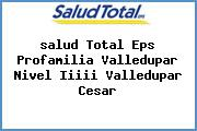 <i>salud Total Eps Profamilia Valledupar Nivel Iiiii Valledupar Cesar</i>
