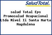 <i>salud Total Eps Promosalud Ocupacional Ltda Nivel Ii Santa Marta Magdalena</i>