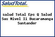 <i>salud Total Eps Q Salud Sas Nivel Ii Bucaramanga Santander</i>