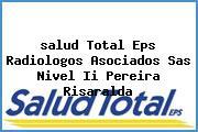 <i>salud Total Eps Radiologos Asociados Sas Nivel Ii Pereira Risaralda</i>