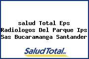 <i>salud Total Eps Radiologos Del Parque Ips Sas Bucaramanga Santander</i>