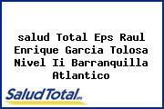 <i>salud Total Eps Raul Enrique Garcia Tolosa Nivel Ii Barranquilla Atlantico</i>
