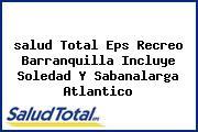 <i>salud Total Eps Recreo Barranquilla Incluye Soledad Y Sabanalarga Atlantico</i>