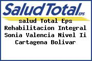 <i>salud Total Eps Rehabilitacion Integral Sonia Valencia Nivel Ii Cartagena Bolivar</i>
