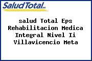 <i>salud Total Eps Rehabilitacion Medica Integral Nivel Ii Villavicencio Meta</i>