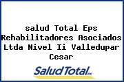 <i>salud Total Eps Rehabilitadores Asociados Ltda Nivel Ii Valledupar Cesar</i>