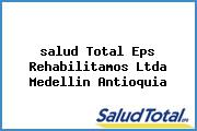 <i>salud Total Eps Rehabilitamos Ltda Medellin Antioquia</i>