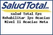 <i>salud Total Eps Rehabilitar Ips Acacias Nivel Ii Acacias Meta</i>