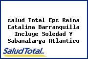 <i>salud Total Eps Reina Catalina Barranquilla Incluye Soledad Y Sabanalarga Atlantico</i>