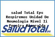 <i>salud Total Eps Respiremos Unidad De Neumologia Nivel Ii Pereira Risaralda</i>