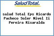 <i>salud Total Eps Ricardo Pacheco Soler Nivel Ii Pereira Risaralda</i>