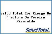 <i>salud Total Eps Riesgo De Fractura Sa Pereira Risaralda</i>