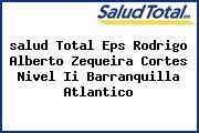 <i>salud Total Eps Rodrigo Alberto Zequeira Cortes Nivel Ii Barranquilla Atlantico</i>